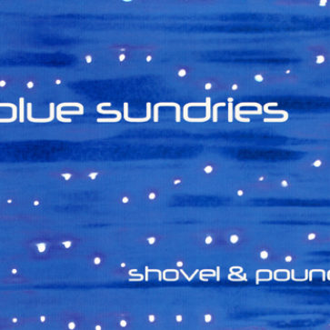 Blue Sundries_Shovel and Pound_1